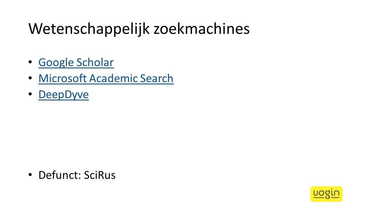 Wetenschappelijk zoekmachines Google Scholar Microsoft Academic Search DeepDyve Defunct: SciRus