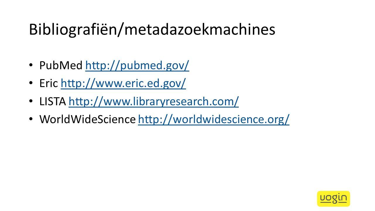 Bibliografiën/metadazoekmachines PubMed http://pubmed.gov/http://pubmed.gov/ Eric http://www.eric.ed.gov/http://www.eric.ed.gov/ LISTA http://www.libr