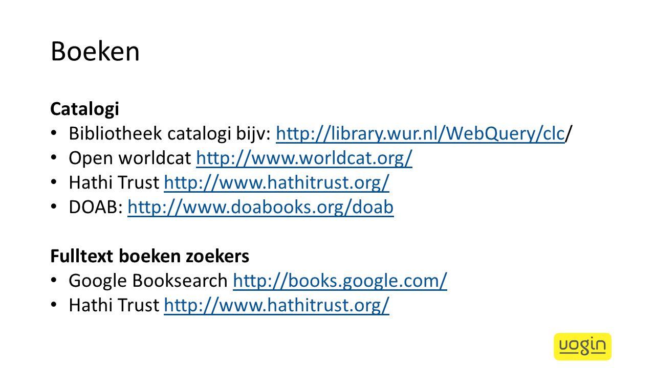 Boeken Catalogi Bibliotheek catalogi bijv: http://library.wur.nl/WebQuery/clc/ http://library.wur.nl/WebQuery/clc Open worldcat http://www.worldcat.or