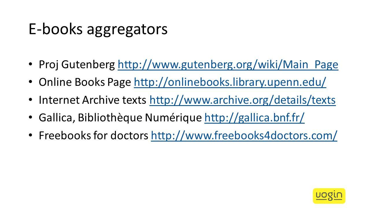 E-books aggregators Proj Gutenberg http://www.gutenberg.org/wiki/Main_Pagehttp://www.gutenberg.org/wiki/Main_Page Online Books Page http://onlinebooks
