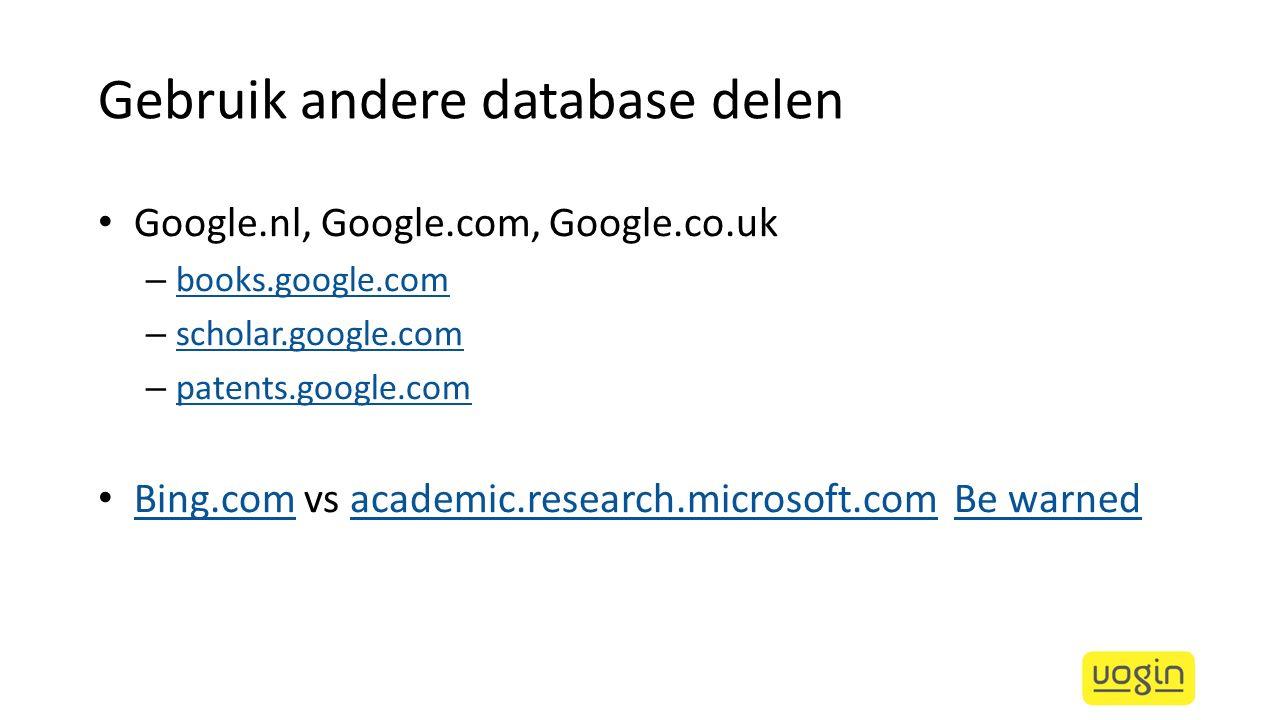 Gebruik andere database delen Google.nl, Google.com, Google.co.uk – books.google.com books.google.com – scholar.google.com scholar.google.com – patent
