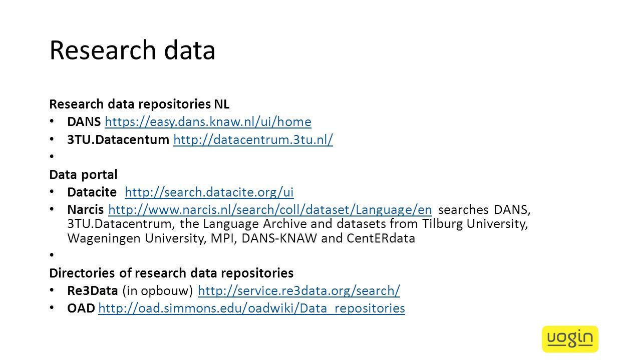 Research data Research data repositories NL DANS https://easy.dans.knaw.nl/ui/home https://easy.dans.knaw.nl/ui/home 3TU.Datacentum http://datacentrum