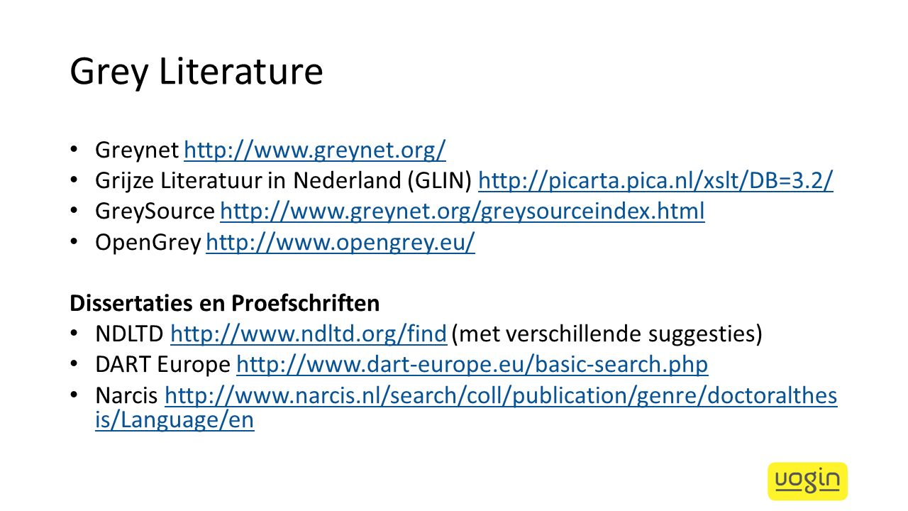 Grey Literature Greynet http://www.greynet.org/ http://www.greynet.org/ Grijze Literatuur in Nederland (GLIN) http://picarta.pica.nl/xslt/DB=3.2/http: