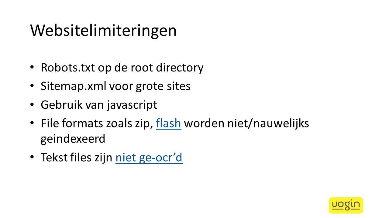 Websitelimiteringen Robots.txt op de root directory Sitemap.xml voor grote sites Gebruik van javascript File formats zoals zip, flash worden niet/nauw