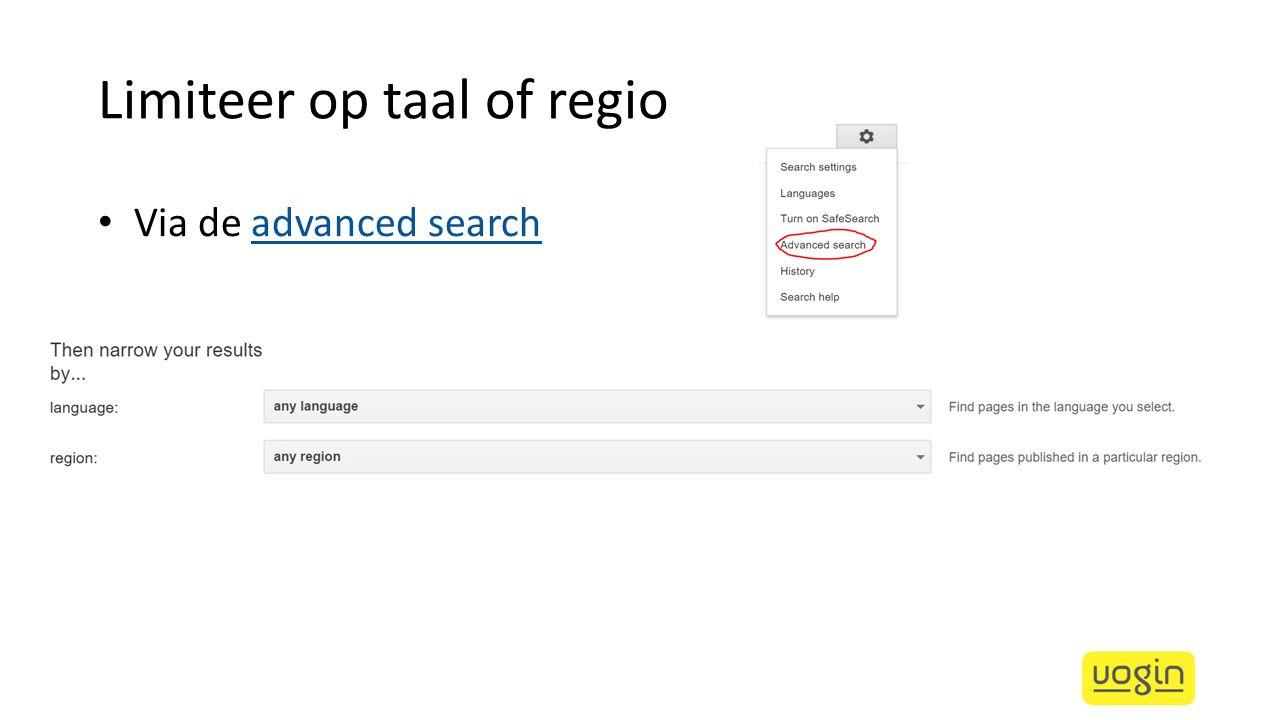 Limiteer op taal of regio Via de advanced searchadvanced search