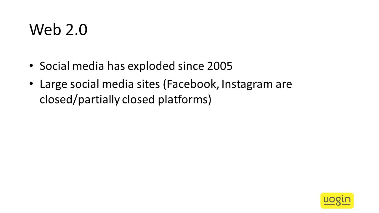 Web 2.0 Social media has exploded since 2005 Large social media sites (Facebook, Instagram are closed/partially closed platforms)
