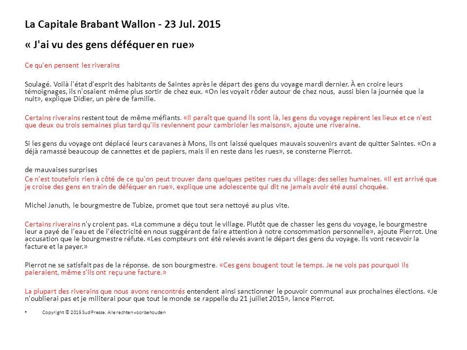 La Capitale Brabant Wallon - 23 Jul. 2015 « J'ai vu des gens déféquer en rue» Ce qu'en pensent les riverains Soulagé. Voilà l'état d'esprit des habita