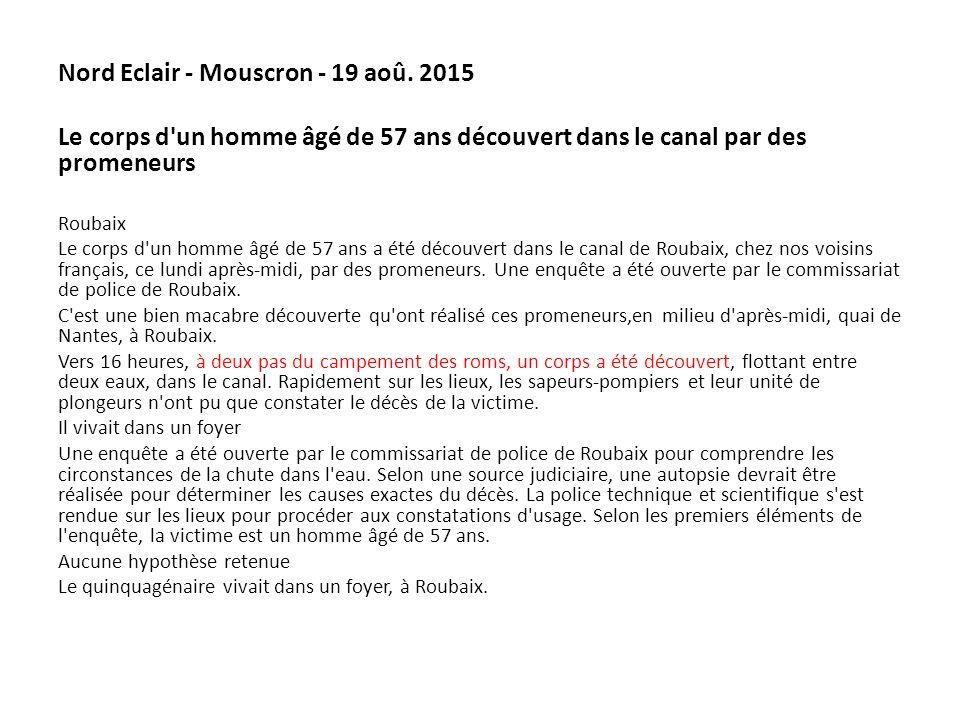 Nord Eclair - Mouscron - 19 aoû. 2015 Le corps d'un homme âgé de 57 ans découvert dans le canal par des promeneurs Roubaix Le corps d'un homme âgé de
