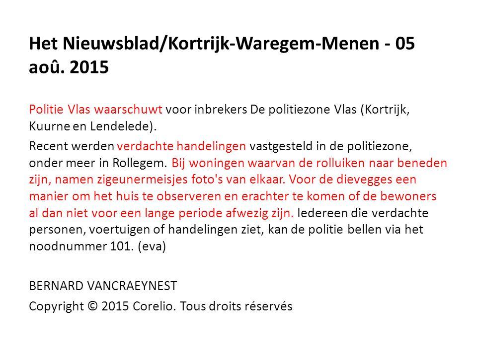Het Nieuwsblad/Kortrijk-Waregem-Menen - 05 aoû. 2015 Politie Vlas waarschuwt voor inbrekers De politiezone Vlas (Kortrijk, Kuurne en Lendelede). Recen