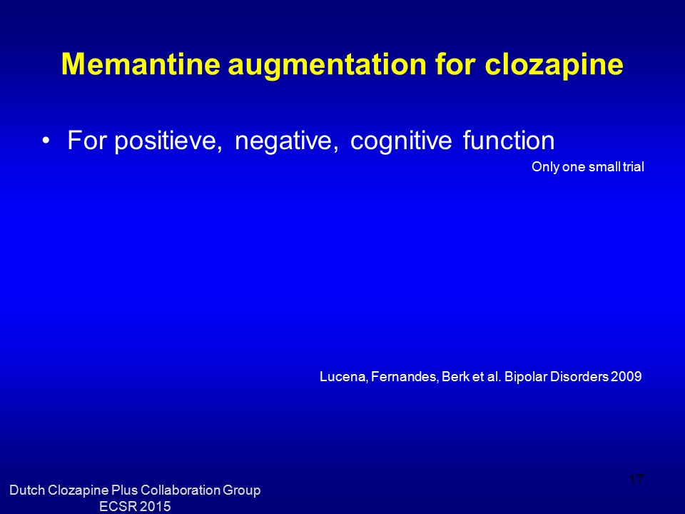 Memantine augmentation for clozapine For positieve, negative, cognitive function Only one small trial Lucena, Fernandes, Berk et al.
