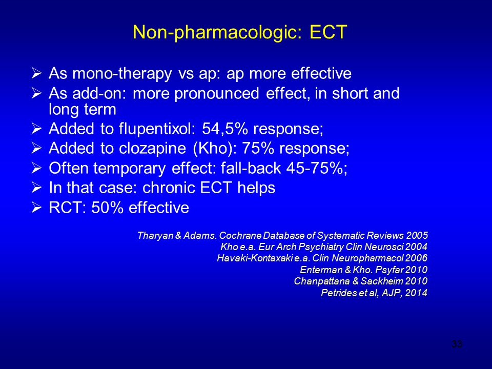 Non-pharmacologic: ECT  As mono-therapy vs ap: ap more effective  As add-on: more pronounced effect, in short and long term  Added to flupentixol: