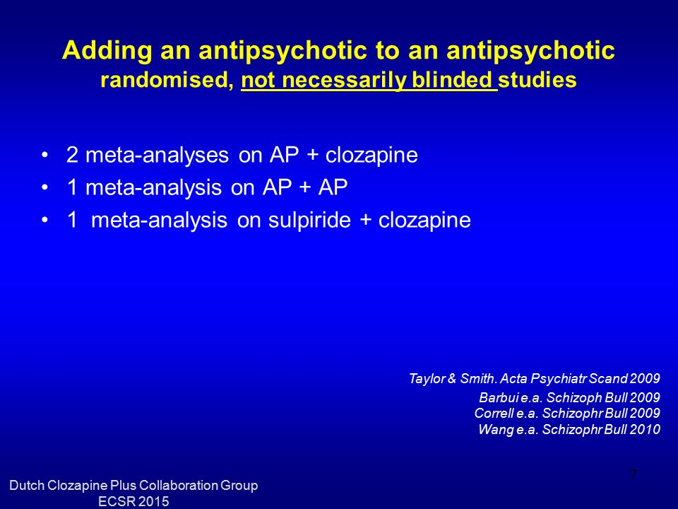 Adding an antipsychotic to an antipsychotic randomised, not necessarily blinded studies 2 meta-analyses on AP + clozapine 1 meta-analysis on AP + AP 1