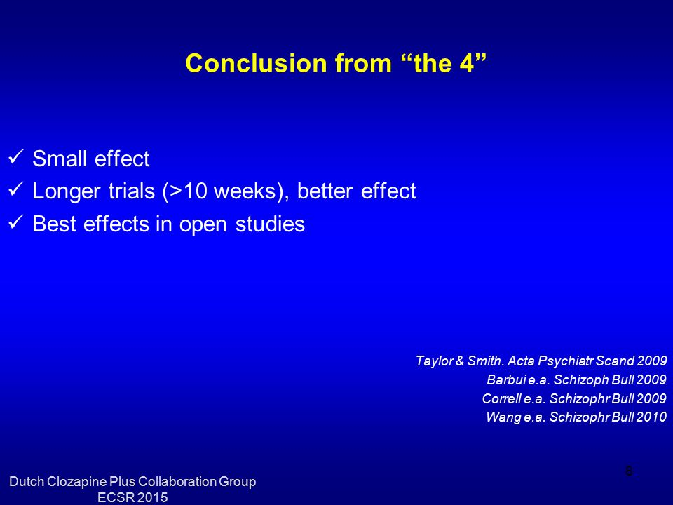 Conclusion from the 4 Small effect Longer trials (>10 weeks), better effect Best effects in open studies Taylor & Smith.