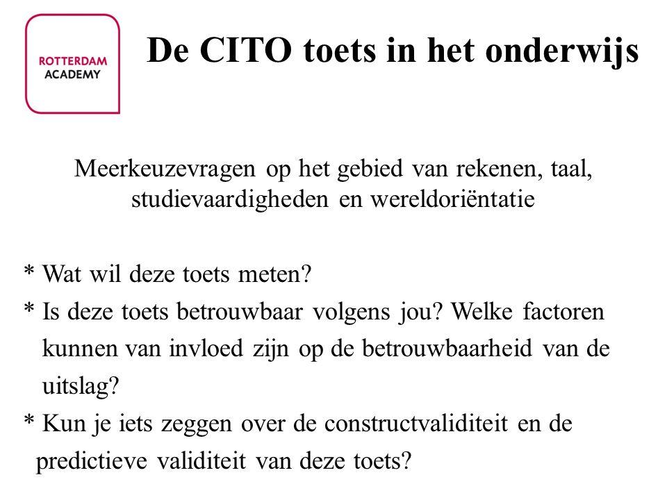 De CITO toets in het onderwijs Meerkeuzevragen op het gebied van rekenen, taal, studievaardigheden en wereldoriëntatie * Wat wil deze toets meten? * I