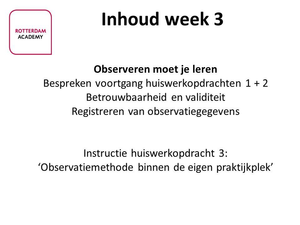 - Observeren moet je leren Bespreken voortgang huiswerkopdrachten 1 + 2 Betrouwbaarheid en validiteit Registreren van observatiegegevens Instructie hu