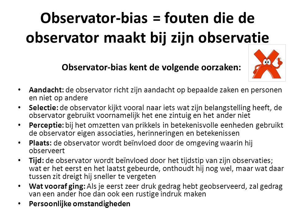 Observator-bias = fouten die de observator maakt bij zijn observatie Observator-bias kent de volgende oorzaken: Aandacht: de observator richt zijn aan