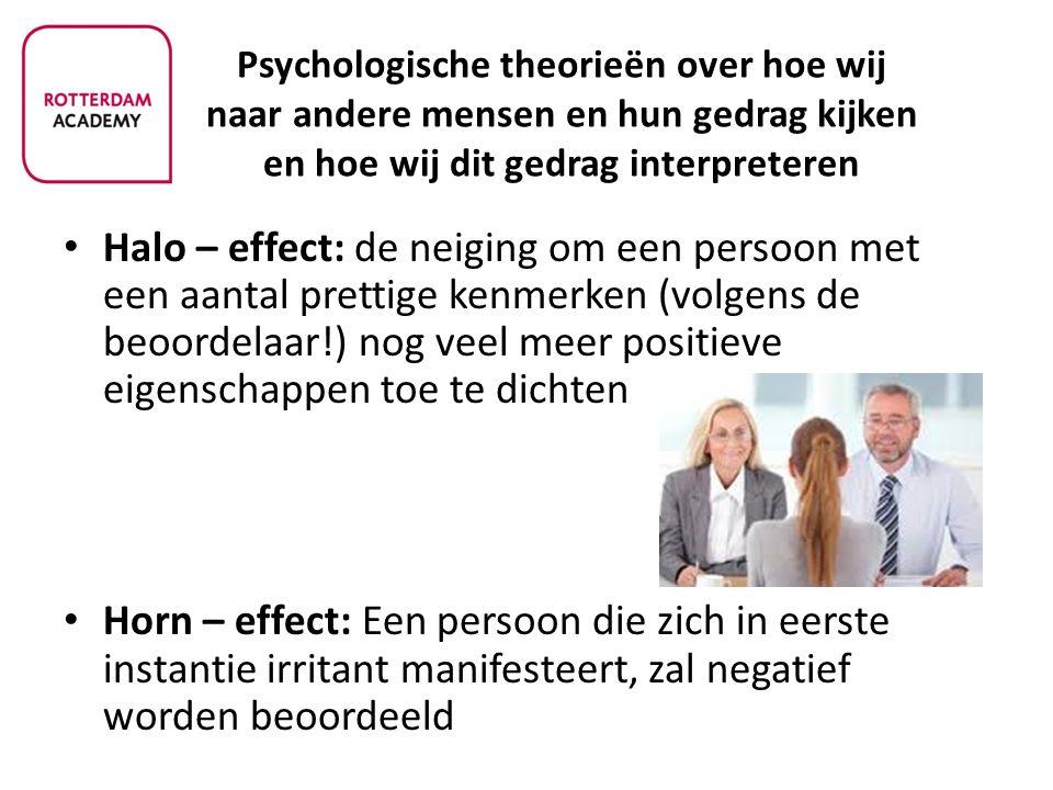 Psychologische theorieën over hoe wij naar andere mensen en hun gedrag kijken en hoe wij dit gedrag interpreteren Halo – effect: de neiging om een per