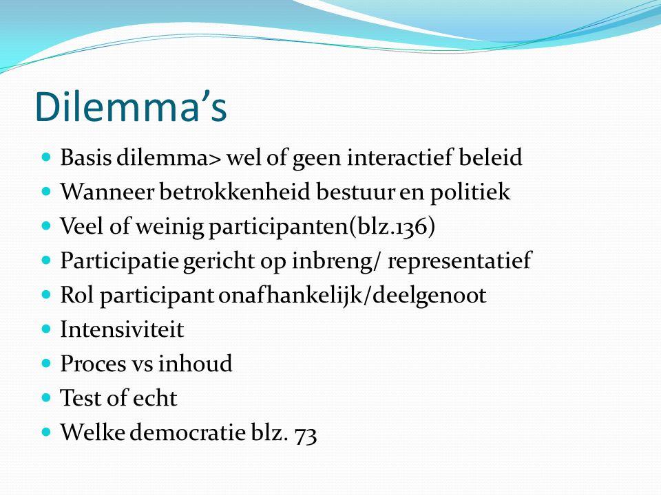 Dilemma's Basis dilemma> wel of geen interactief beleid Wanneer betrokkenheid bestuur en politiek Veel of weinig participanten(blz.136) Participatie g