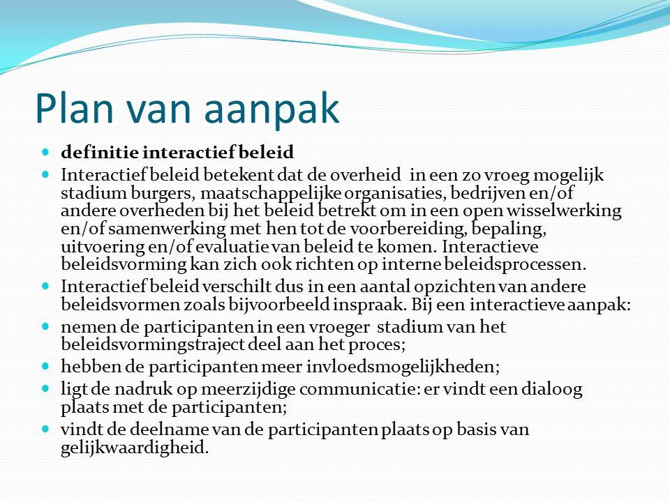 Plan van aanpak definitie interactief beleid Interactief beleid betekent dat de overheid in een zo vroeg mogelijk stadium burgers, maatschappelijke or