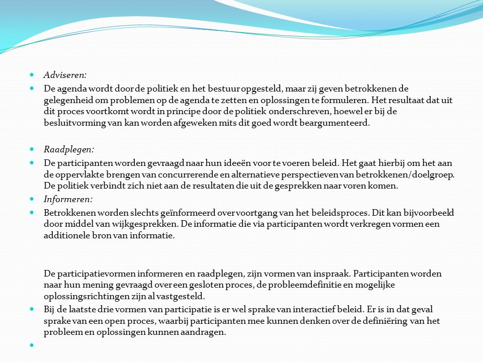 bestuursstijlen Volgens Pröpper bestaan er zeven bestuursstijlen die van toepassing zijn op interactief beleid: Faciliterende bestuursstijl: Het bestuur biedt ondersteuning (tijd, geld, deskundigheid, materiële middelen).