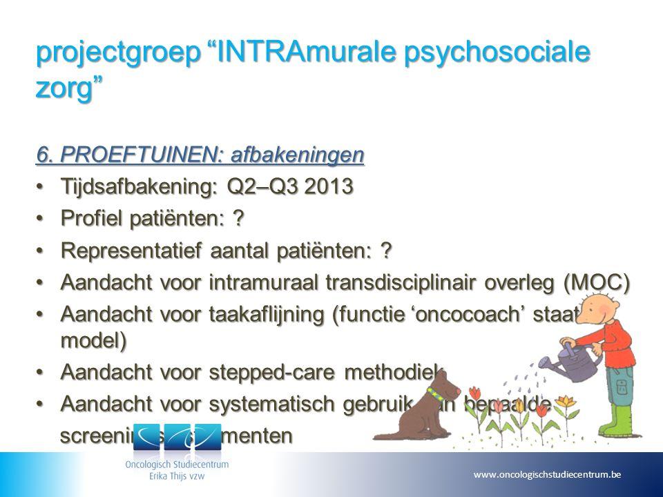 """projectgroep """"INTRAmurale psychosociale zorg"""" 6. PROEFTUINEN: afbakeningen Tijdsafbakening: Q2–Q3 2013Tijdsafbakening: Q2–Q3 2013 Profiel patiënten: ?"""