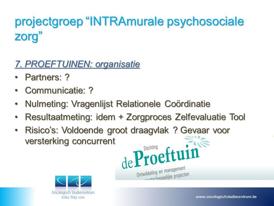 """projectgroep """"INTRAmurale psychosociale zorg"""" 7. PROEFTUINEN: organisatie Partners: ?Partners: ? Communicatie: ?Communicatie: ? Nulmeting: Vragenlijst"""