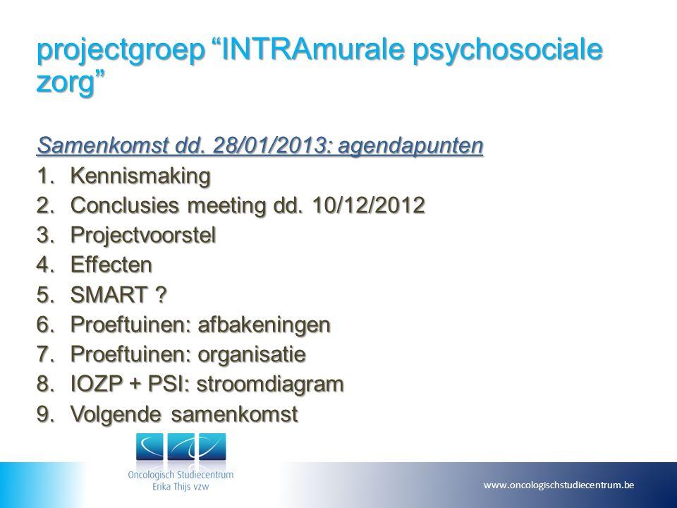 """projectgroep """"INTRAmurale psychosociale zorg"""" Samenkomst dd. 28/01/2013: agendapunten 1.Kennismaking 2.Conclusies meeting dd. 10/12/2012 3.Projectvoor"""