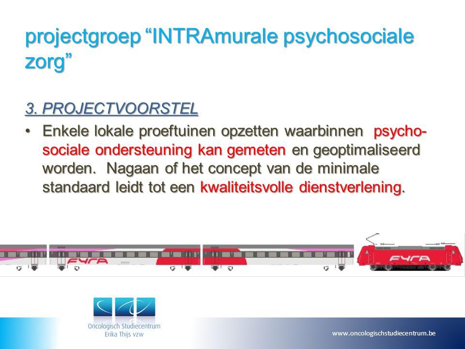 """projectgroep """"INTRAmurale psychosociale zorg"""" 3. PROJECTVOORSTEL Enkele lokale proeftuinen opzetten waarbinnen psycho- sociale ondersteuning kan gemet"""