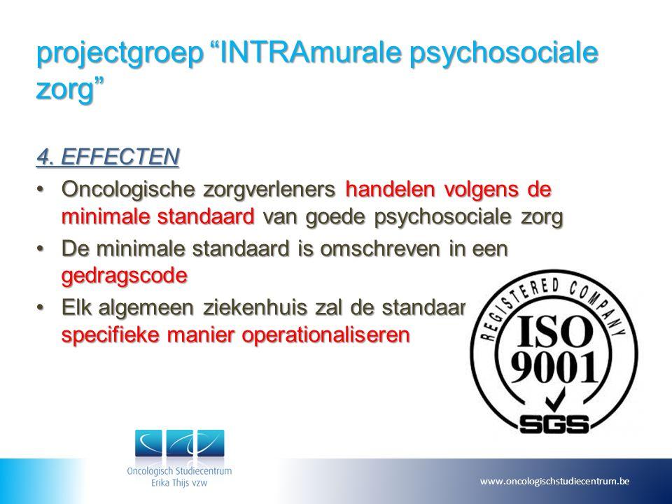 """projectgroep """"INTRAmurale psychosociale zorg"""" 4. EFFECTEN Oncologische zorgverleners handelen volgens de minimale standaard van goede psychosociale zo"""