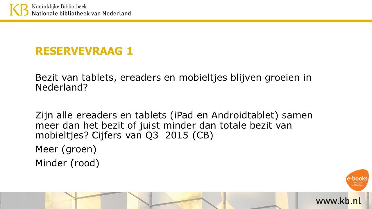RESERVEVRAAG 1 Bezit van tablets, ereaders en mobieltjes blijven groeien in Nederland.