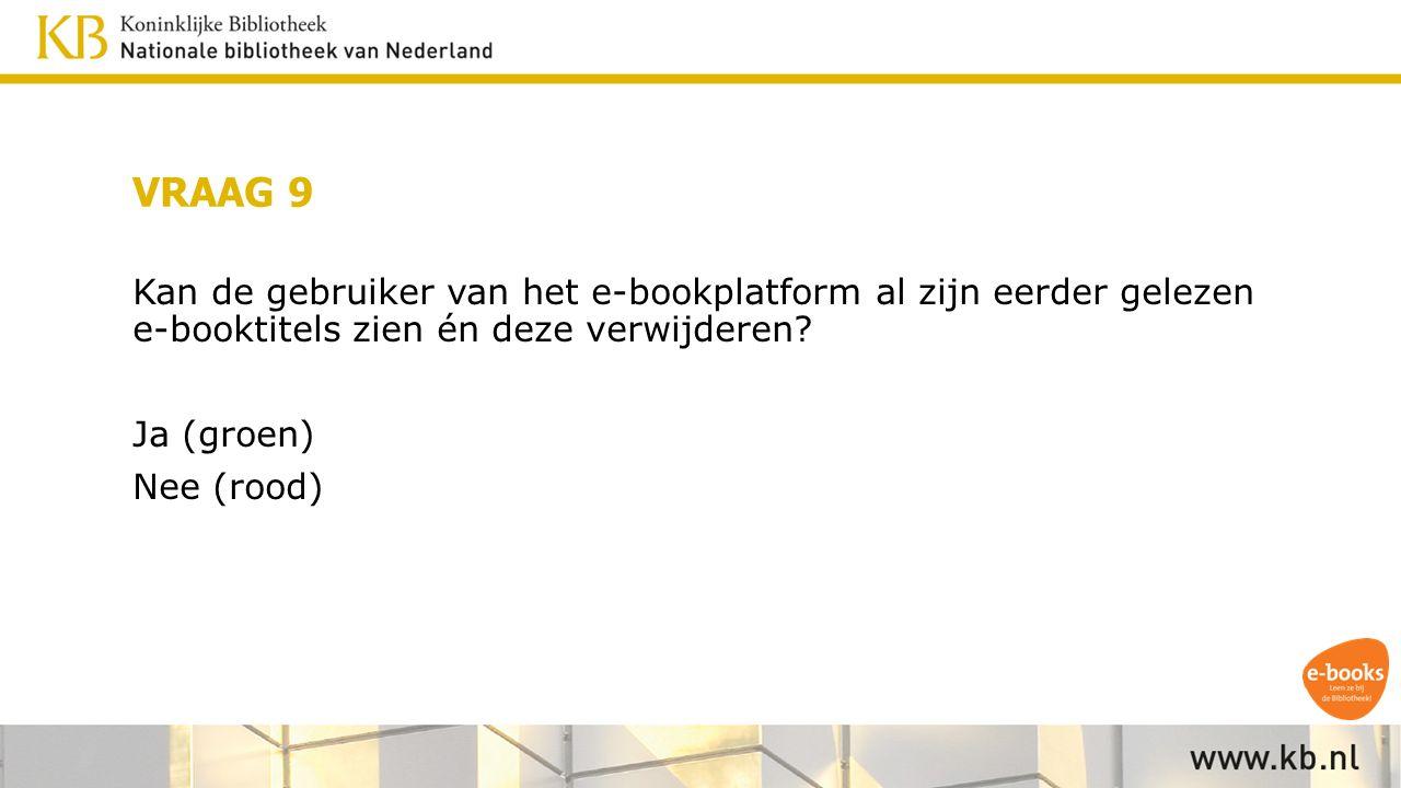 VRAAG 9 Kan de gebruiker van het e-bookplatform al zijn eerder gelezen e-booktitels zien én deze verwijderen.