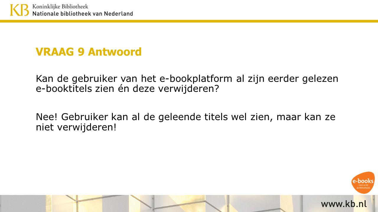 VRAAG 9 Antwoord Kan de gebruiker van het e-bookplatform al zijn eerder gelezen e-booktitels zien én deze verwijderen.