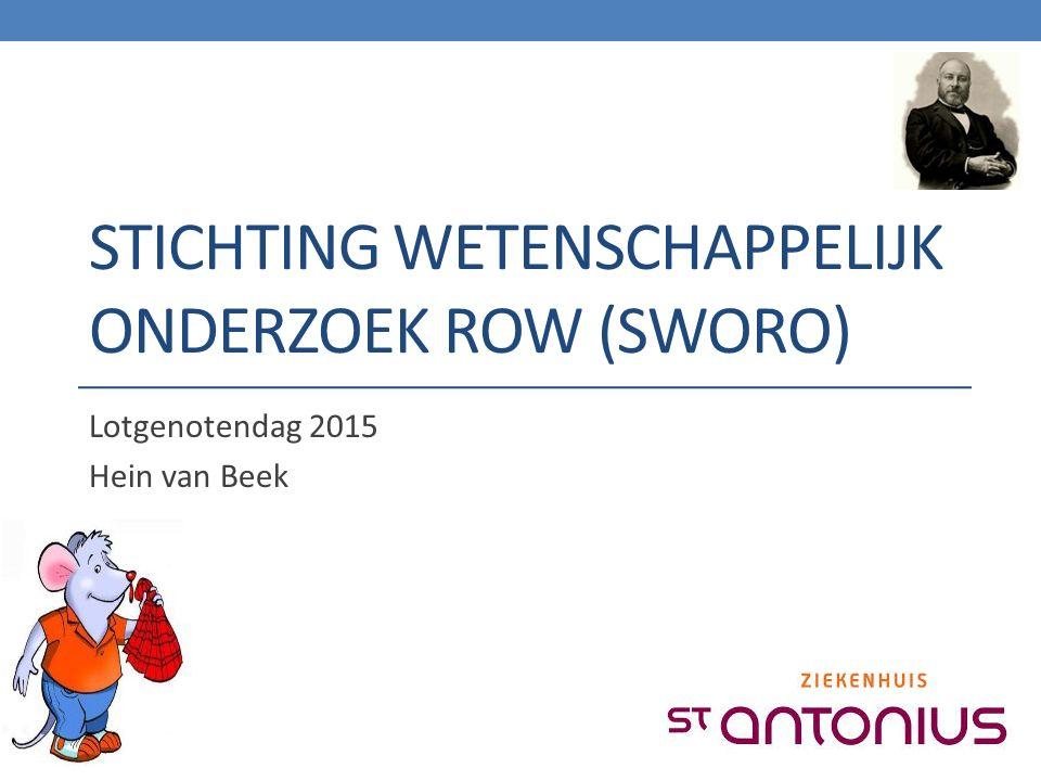 STICHTING WETENSCHAPPELIJK ONDERZOEK ROW (SWORO) Lotgenotendag 2015 Hein van Beek