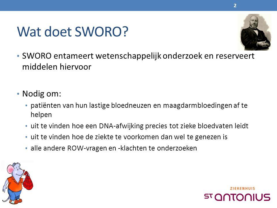Wat doet SWORO? SWORO entameert wetenschappelijk onderzoek en reserveert middelen hiervoor Nodig om: patiënten van hun lastige bloedneuzen en maagdarm