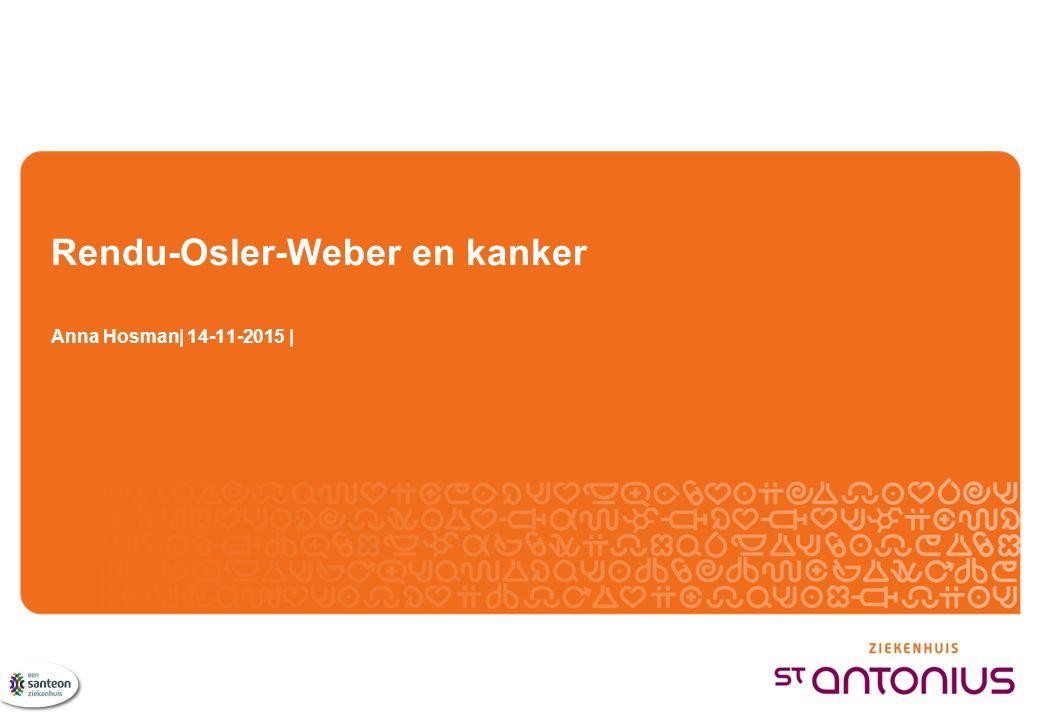 Rendu-Osler-Weber en kanker Anna Hosman| 14-11-2015 |