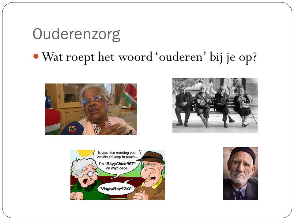 Ouderenzorg Wat roept het woord 'ouderen' bij je op?