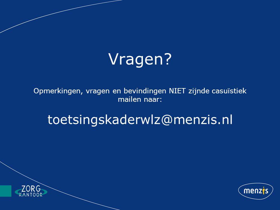 Vragen? Opmerkingen, vragen en bevindingen NIET zijnde casuïstiek mailen naar: toetsingskaderwlz@menzis.nl