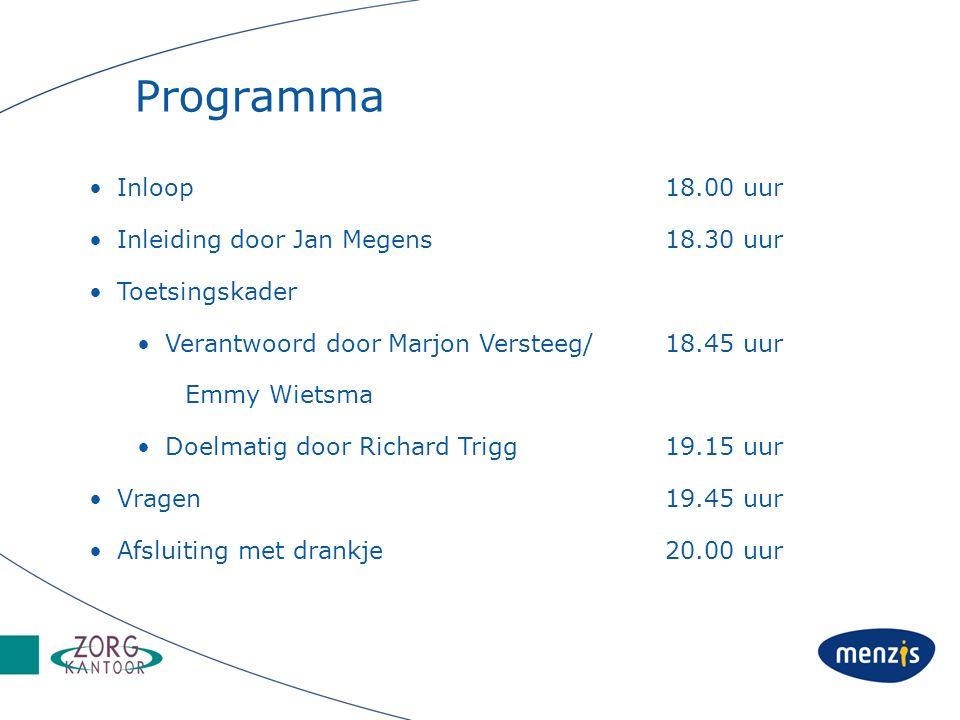 Programma Inloop18.00 uur Inleiding door Jan Megens18.30 uur Toetsingskader Verantwoord door Marjon Versteeg/18.45 uur Emmy Wietsma Doelmatig door Ric