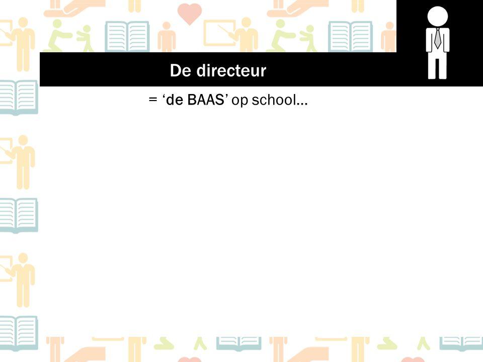 = 'de BAAS' op school… De directeur