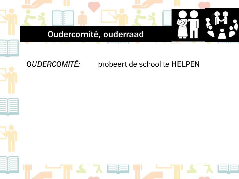 OUDERCOMITÉ: probeert de school te HELPEN Oudercomité, ouderraad