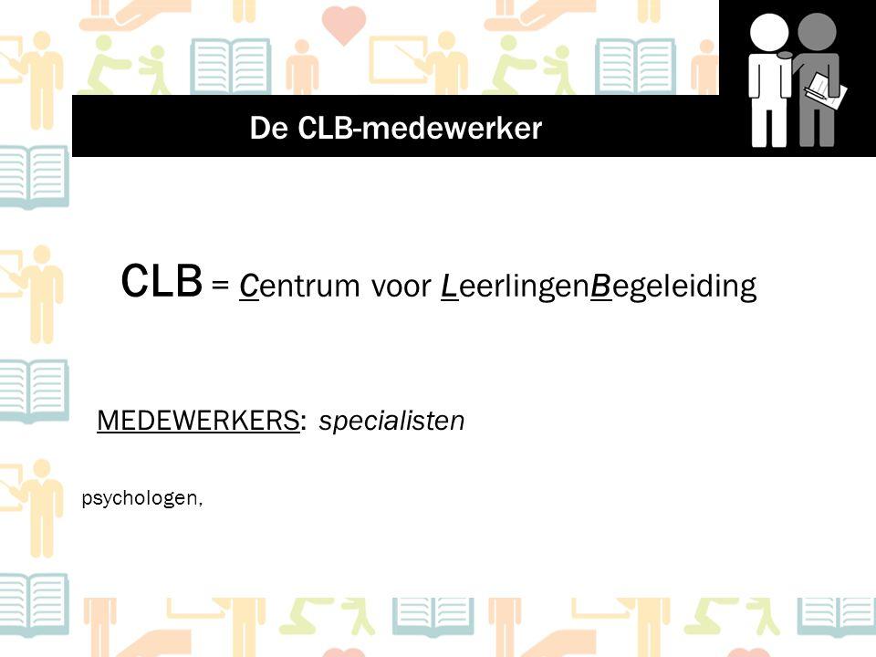 CLB = Centrum voor LeerlingenBegeleiding MEDEWERKERS: specialisten psychologen, De CLB-medewerker