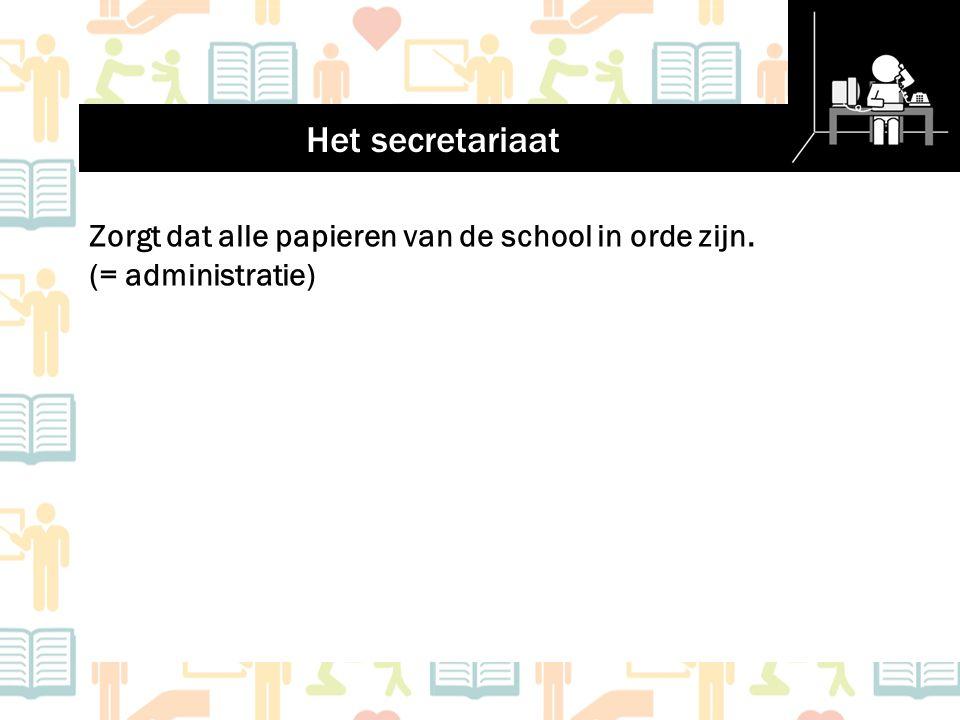Het secretariaat Zorgt dat alle papieren van de school in orde zijn. (= administratie)