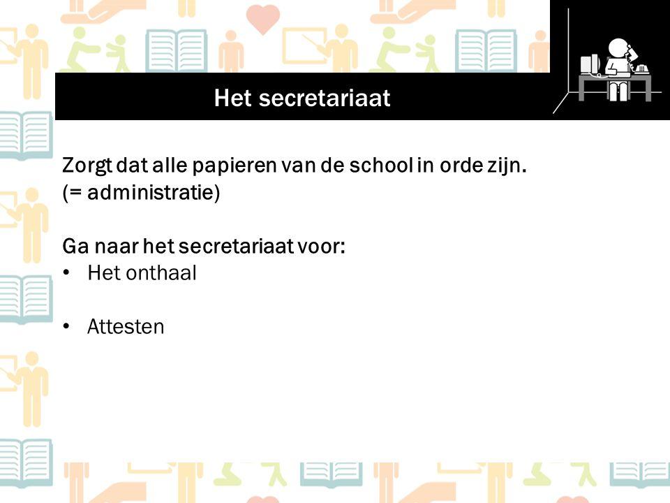 Het secretariaat Zorgt dat alle papieren van de school in orde zijn. (= administratie) Ga naar het secretariaat voor: Het onthaal Attesten