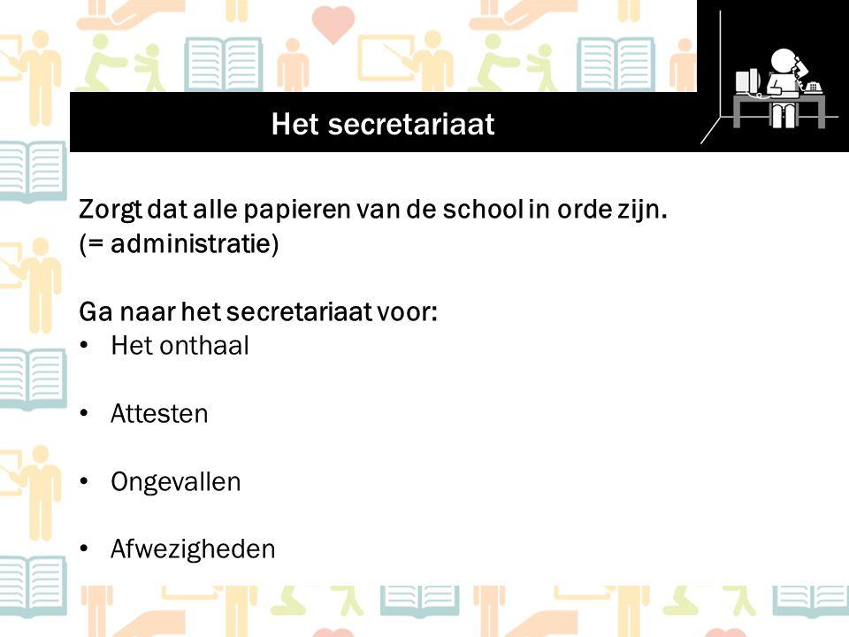 Het secretariaat Zorgt dat alle papieren van de school in orde zijn. (= administratie) Ga naar het secretariaat voor: Het onthaal Attesten Ongevallen