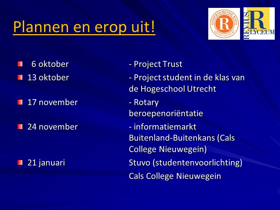 Plannen en erop uit! 6 oktober- Project Trust 6 oktober- Project Trust 13 oktober- Project student in de klas van de Hogeschool Utrecht 17 november- R