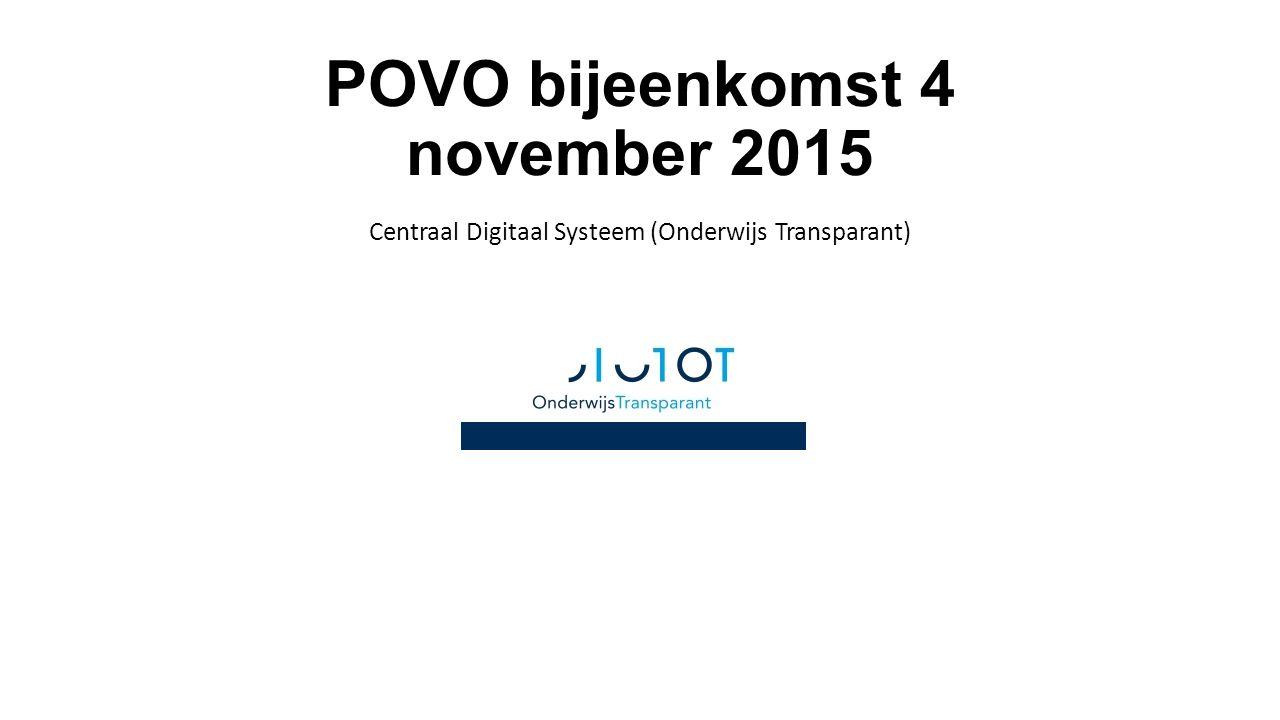 POVO bijeenkomst 4 november 2015 Centraal Digitaal Systeem (Onderwijs Transparant)