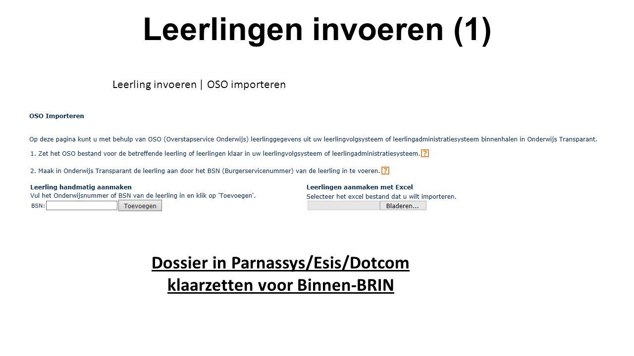 Leerlingen invoeren (1) Leerling invoeren | OSO importeren Dossier in Parnassys/Esis/Dotcom klaarzetten voor Binnen-BRIN