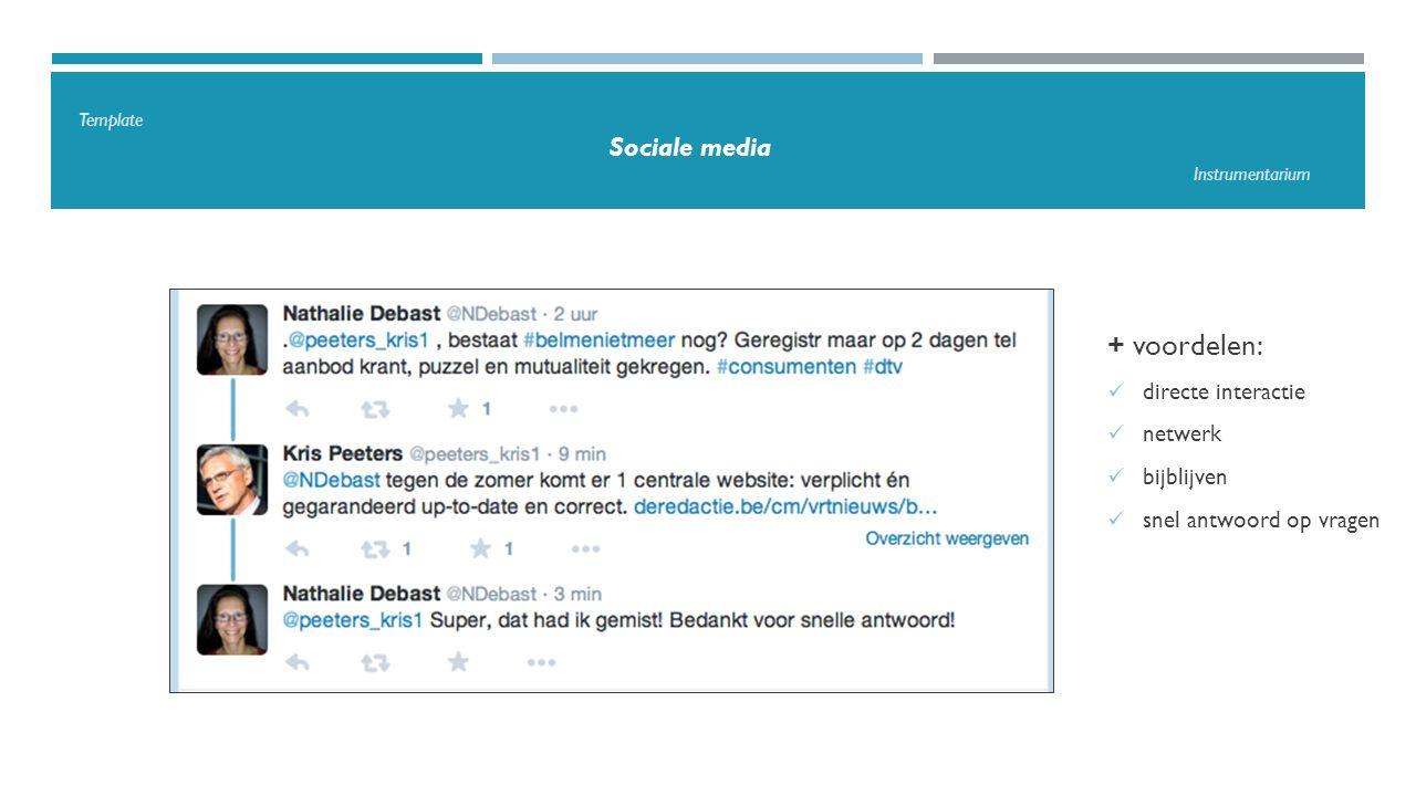 Template Sociale media Instrumentarium + voordelen: directe interactie netwerk bijblijven snel antwoord op vragen