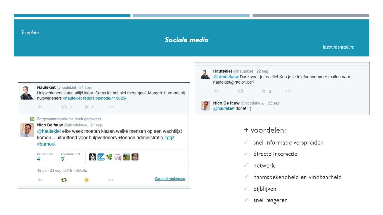 Template Sociale media Instrumentarium + voordelen: snel informatie verspreiden directe interactie netwerk naamsbekendheid en vindbaarheid bijblijven snel reageren