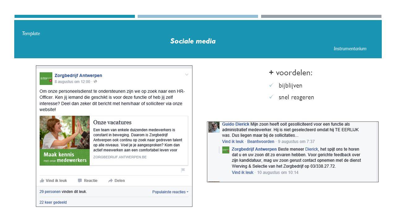 Template Sociale media Instrumentarium Maak duidelijke afspraken  Privacy en vertrouwelijkheid  Verantwoorde ambassadeurs  Bescherming tegen wildgroei  Rolverdeling